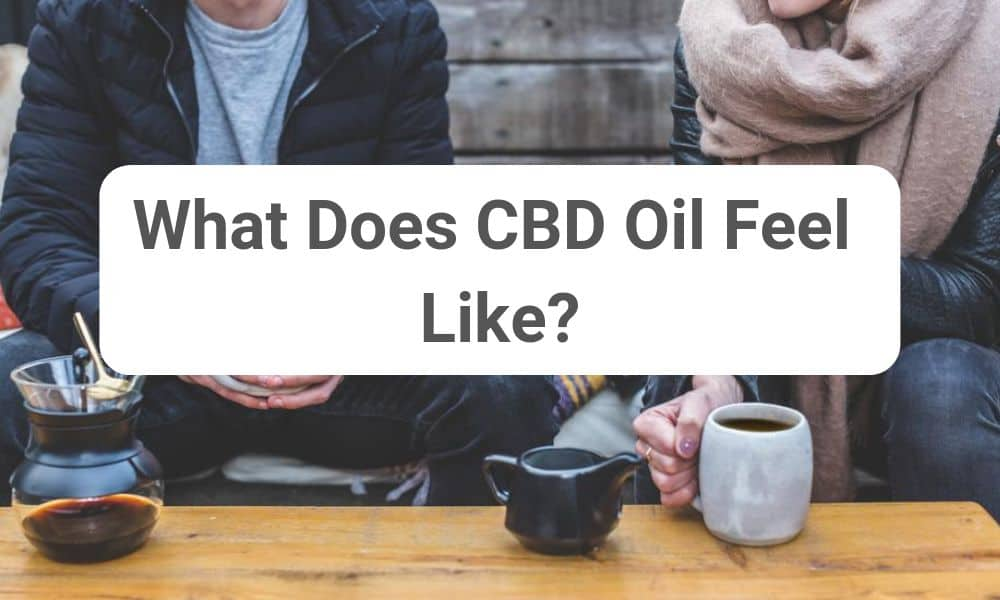 What Does CBD Oil Feel Like_